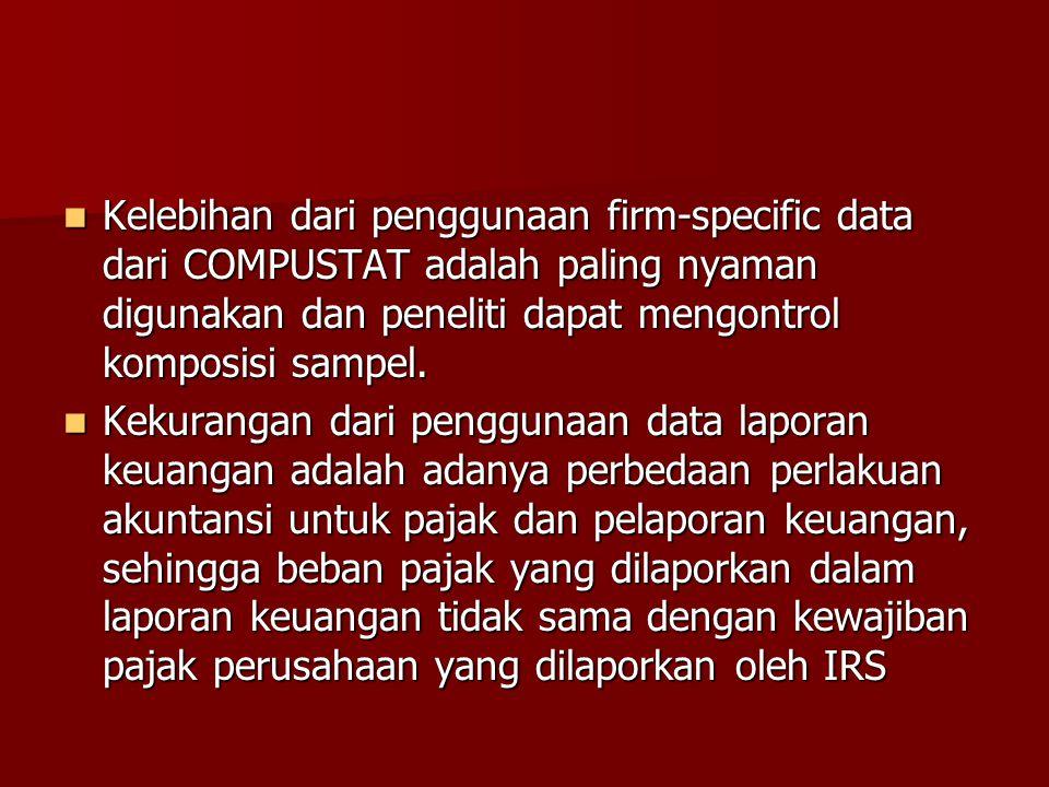 Kelebihan dari penggunaan firm-specific data dari COMPUSTAT adalah paling nyaman digunakan dan peneliti dapat mengontrol komposisi sampel. Kelebihan d