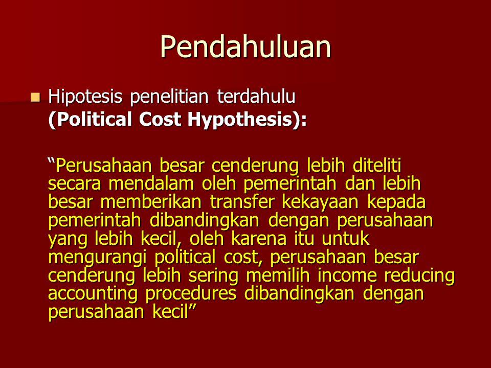 "Pendahuluan Hipotesis penelitian terdahulu Hipotesis penelitian terdahulu (Political Cost Hypothesis): ""Perusahaan besar cenderung lebih diteliti seca"