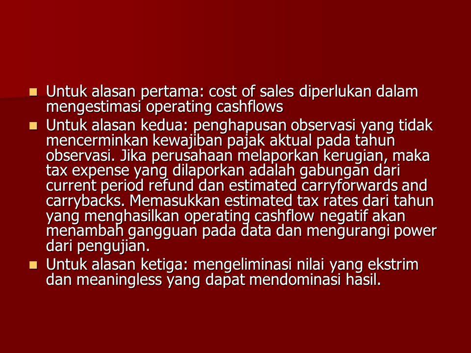 Untuk alasan pertama: cost of sales diperlukan dalam mengestimasi operating cashflows Untuk alasan pertama: cost of sales diperlukan dalam mengestimas