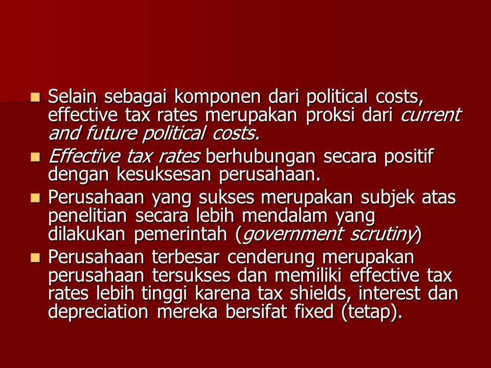 Selain sebagai komponen dari political costs, effective tax rates merupakan proksi dari current and future political costs. Selain sebagai komponen da