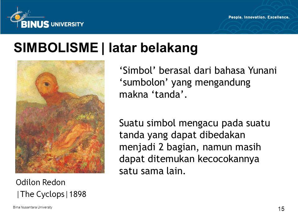 Bina Nusantara University 15 SIMBOLISME | latar belakang 'Simbol' berasal dari bahasa Yunani 'sumbolon' yang mengandung makna 'tanda'. Suatu simbol me