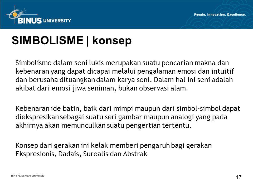 Bina Nusantara University 17 SIMBOLISME | konsep Simbolisme dalam seni lukis merupakan suatu pencarian makna dan kebenaran yang dapat dicapai melalui