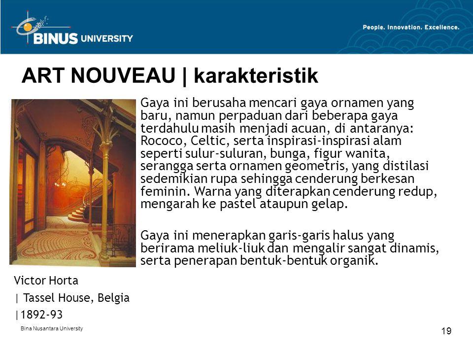 Bina Nusantara University 19 ART NOUVEAU | karakteristik Victor Horta | Tassel House, Belgia |1892-93 Gaya ini berusaha mencari gaya ornamen yang baru