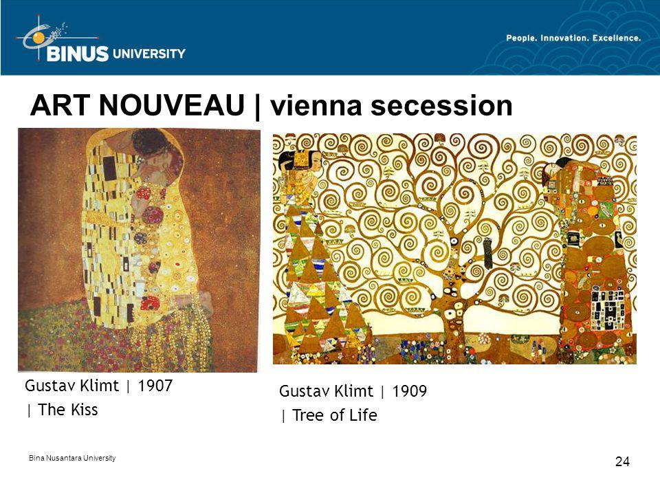 Bina Nusantara University 24 ART NOUVEAU | vienna secession Gustav Klimt | 1907 | The Kiss Gustav Klimt | 1909 | Tree of Life