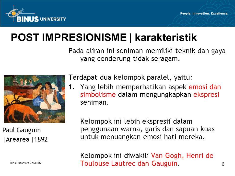 Bina Nusantara University 6 POST IMPRESIONISME | karakteristik Pada aliran ini seniman memiliki teknik dan gaya yang cenderung tidak seragam. Terdapat