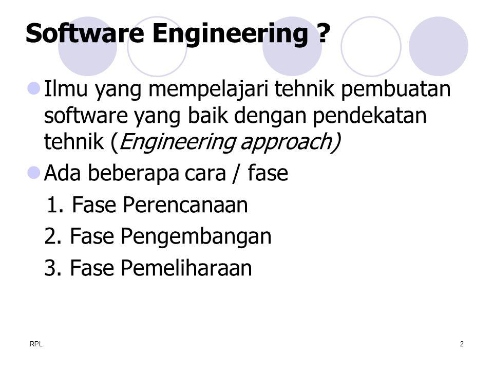 RPL2 Ilmu yang mempelajari tehnik pembuatan software yang baik dengan pendekatan tehnik (Engineering approach) Ada beberapa cara / fase 1. Fase Peren
