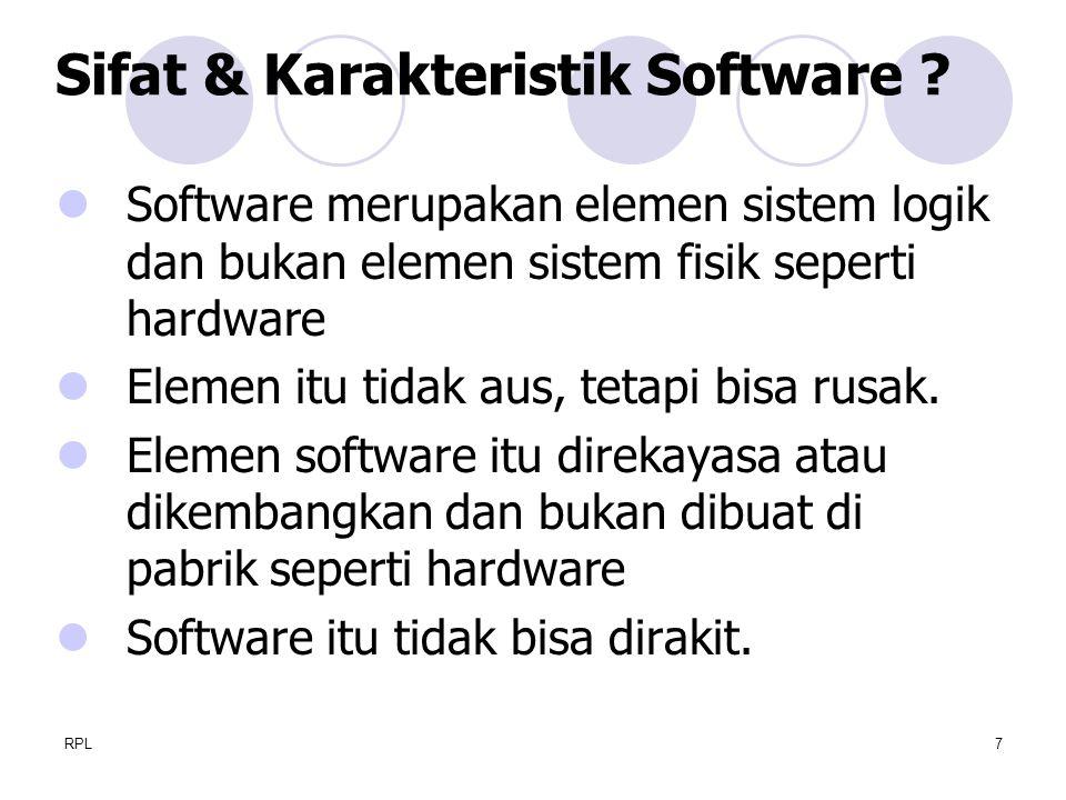 RPL7 Software merupakan elemen sistem logik dan bukan elemen sistem fisik seperti hardware Elemen itu tidak aus, tetapi bisa rusak. Elemen software it