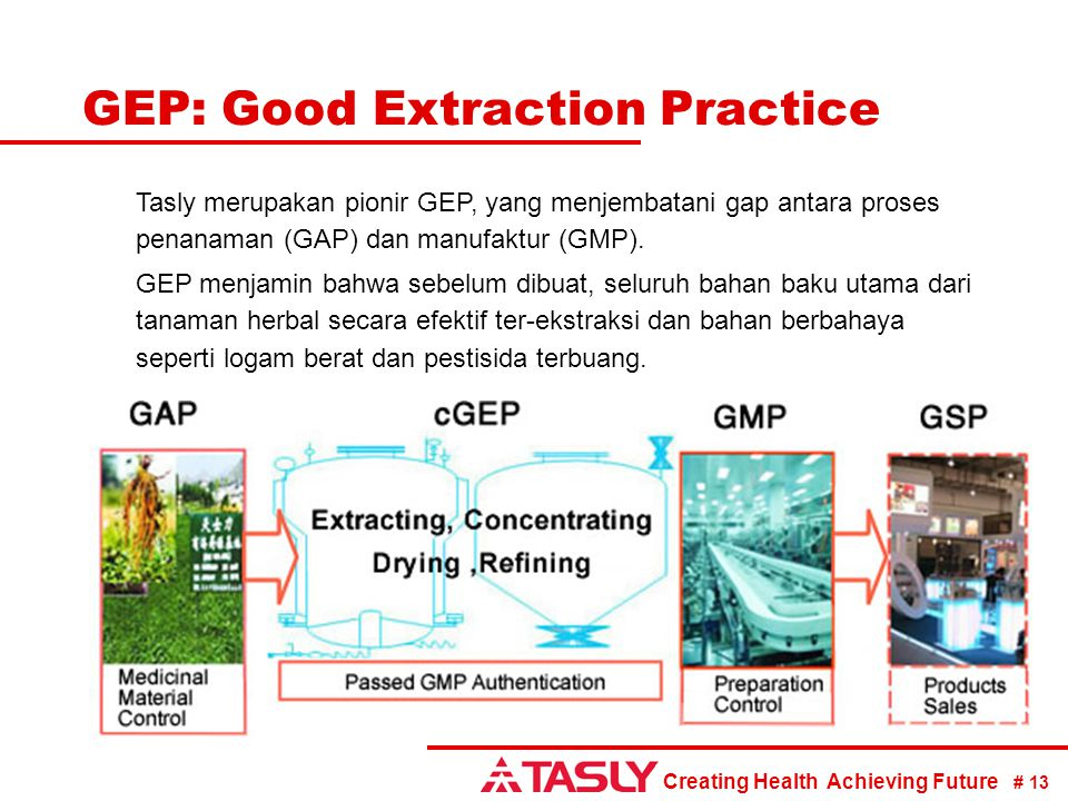 Creating Health Achieving Future # 13 GEP: Good Extraction Practice Tasly merupakan pionir GEP, yang menjembatani gap antara proses penanaman (GAP) dan manufaktur (GMP).