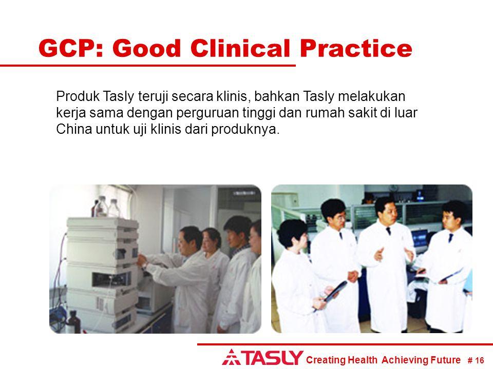 Creating Health Achieving Future # 16 GCP: Good Clinical Practice Produk Tasly teruji secara klinis, bahkan Tasly melakukan kerja sama dengan pergurua