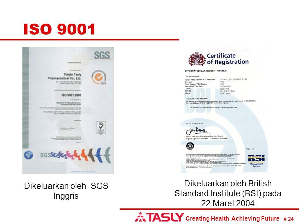 Creating Health Achieving Future # 24 ISO 9001 Dikeluarkan oleh SGS Inggris Dikeluarkan oleh British Standard Institute (BSI) pada 22 Maret 2004
