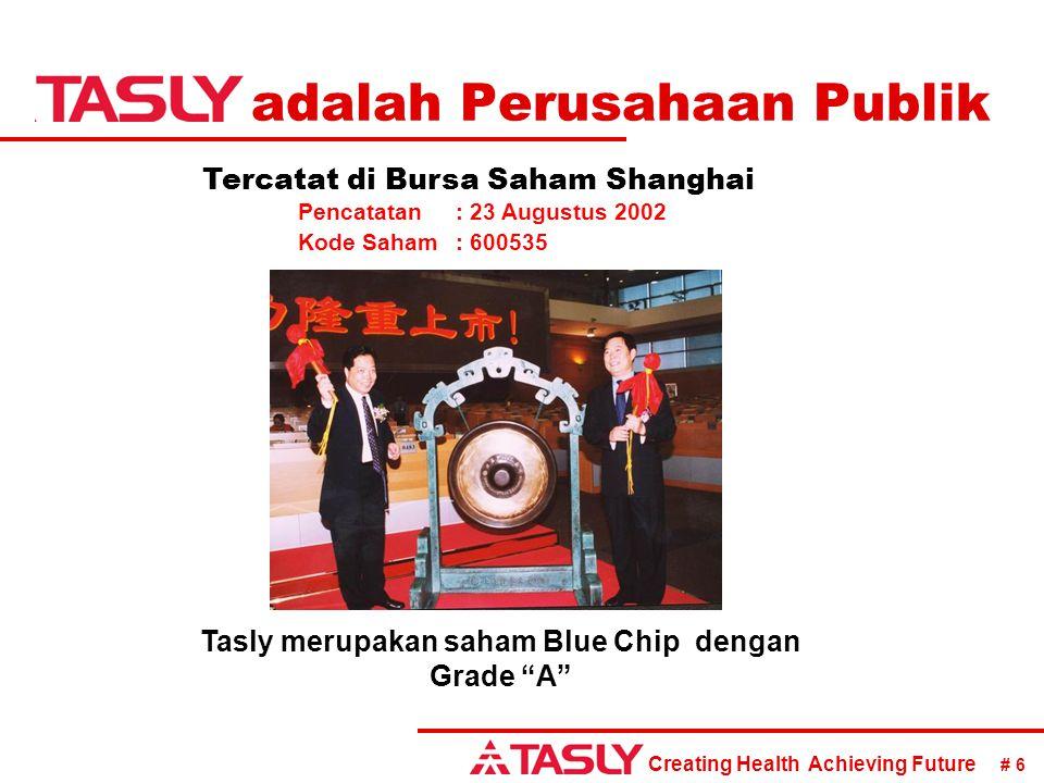 Creating Health Achieving Future # 6 Pencatatan: 23 Augustus 2002 Kode Saham: 600535 adalah Perusahaan Publik Tasly merupakan saham Blue Chip dengan G