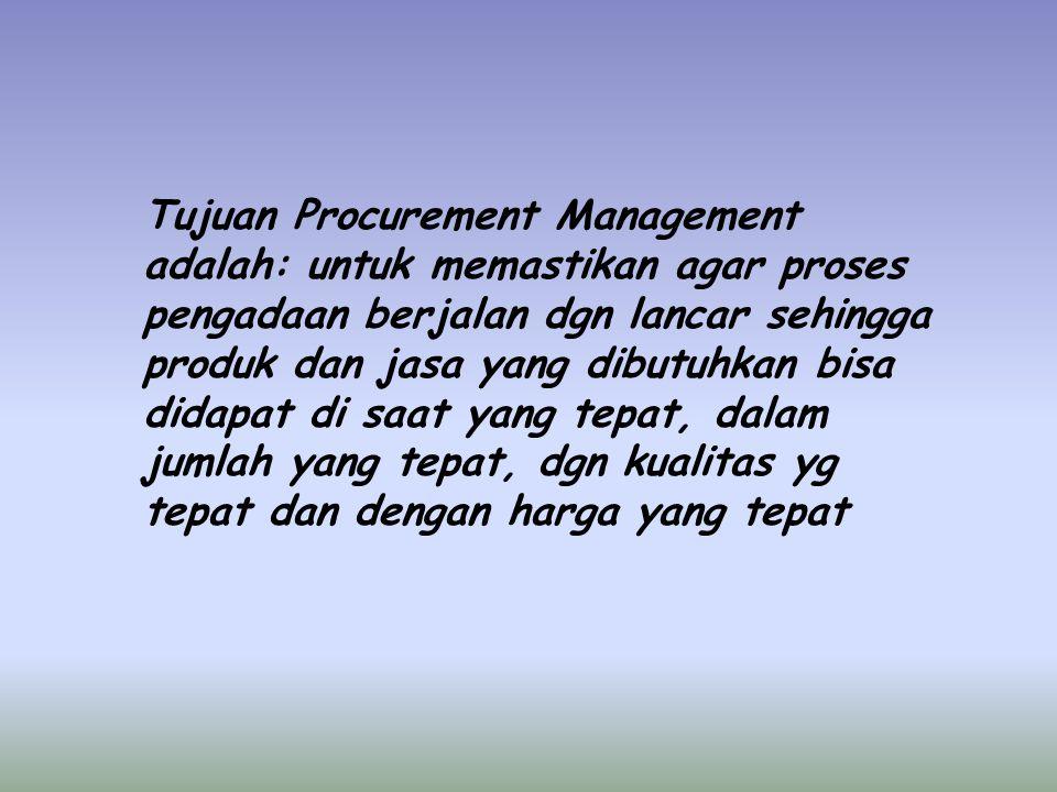 Tujuan Procurement Management adalah: untuk memastikan agar proses pengadaan berjalan dgn lancar sehingga produk dan jasa yang dibutuhkan bisa didapat di saat yang tepat, dalam jumlah yang tepat, dgn kualitas yg tepat dan dengan harga yang tepat