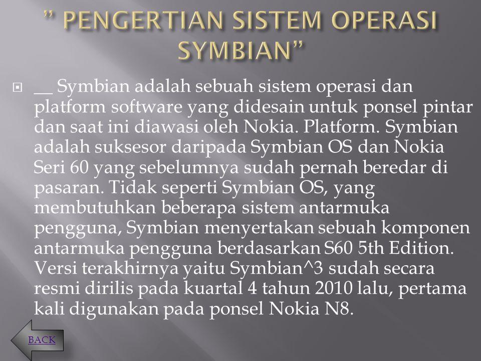  __ Symbian adalah sebuah sistem operasi dan platform software yang didesain untuk ponsel pintar dan saat ini diawasi oleh Nokia.