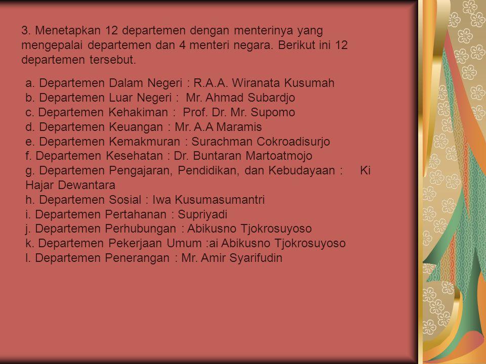 a. Departemen Dalam Negeri : R.A.A. Wiranata Kusumah b. Departemen Luar Negeri : Mr. Ahmad Subardjo c. Departemen Kehakiman : Prof. Dr. Mr. Supomo d.