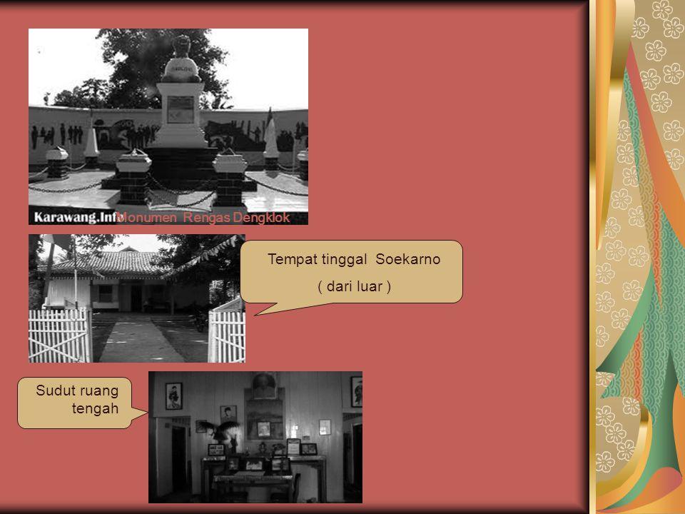 Monumen Rengas Dengklok Tempat tinggal Soekarno ( dari luar ) Sudut ruang tengah