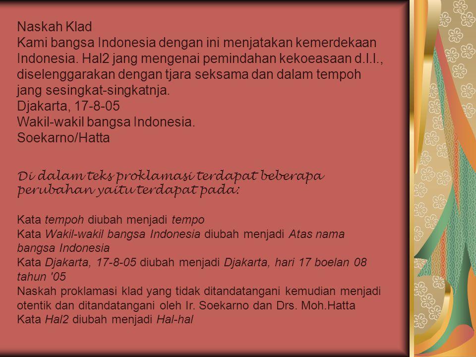 Naskah Klad Kami bangsa Indonesia dengan ini menjatakan kemerdekaan Indonesia. Hal2 jang mengenai pemindahan kekoeasaan d.l.l., diselenggarakan dengan