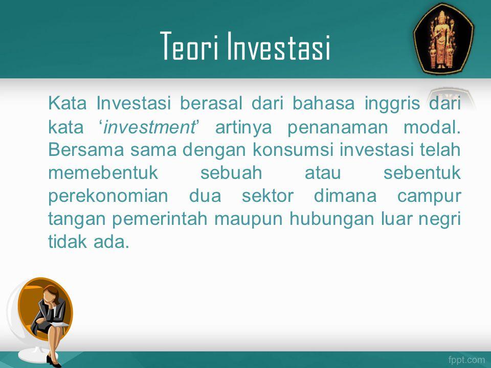 Teori Investasi Kata Investasi berasal dari bahasa inggris dari kata 'investment' artinya penanaman modal. Bersama sama dengan konsumsi investasi tela
