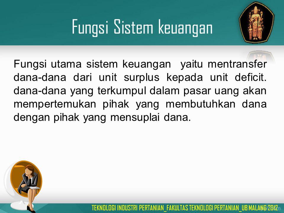 Fungsi Sistem keuangan Fungsi utama sistem keuangan yaitu mentransfer dana-dana dari unit surplus kepada unit deficit. dana-dana yang terkumpul dalam