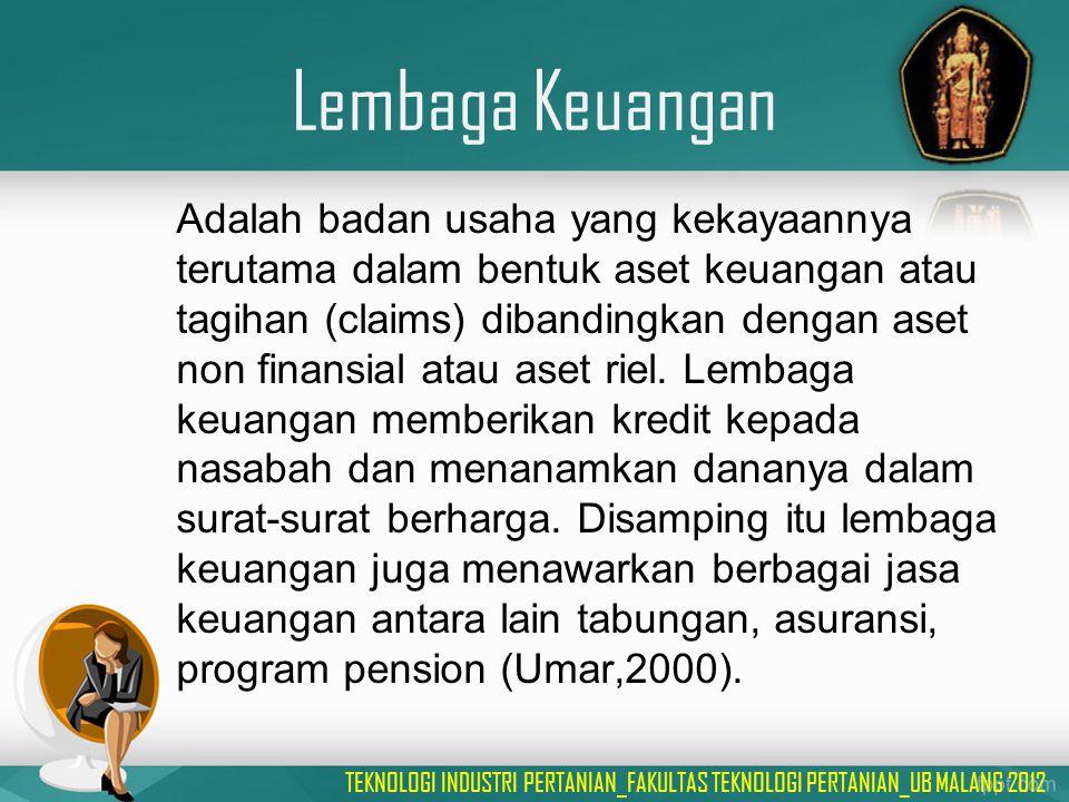 Lembaga Keuangan Adalah badan usaha yang kekayaannya terutama dalam bentuk aset keuangan atau tagihan (claims) dibandingkan dengan aset non finansial