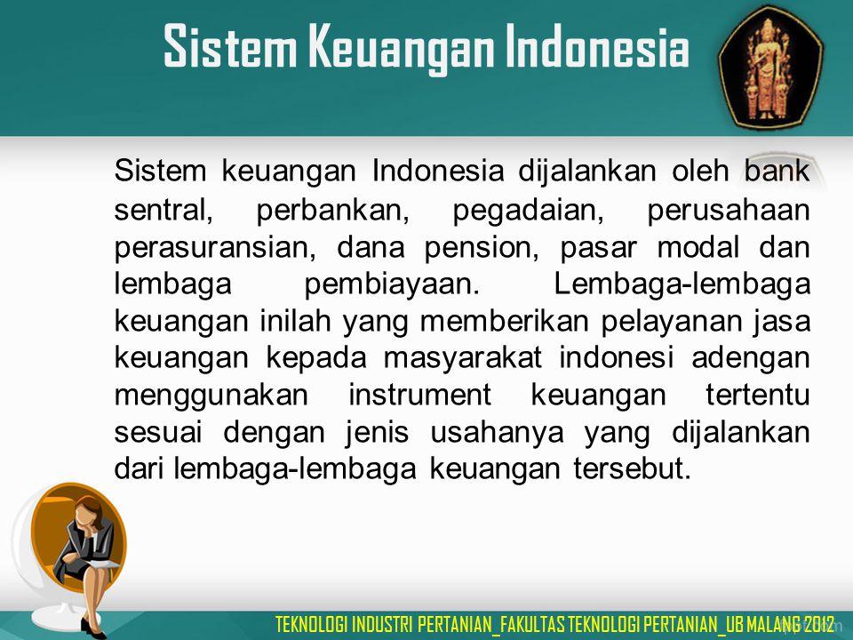 Sistem Keuangan Indonesia Sistem keuangan Indonesia dijalankan oleh bank sentral, perbankan, pegadaian, perusahaan perasuransian, dana pension, pasar