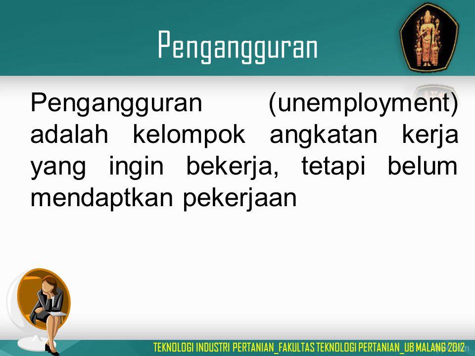 Pengangguran Pengangguran (unemployment) adalah kelompok angkatan kerja yang ingin bekerja, tetapi belum mendaptkan pekerjaan TEKNOLOGI INDUSTRI PERTA