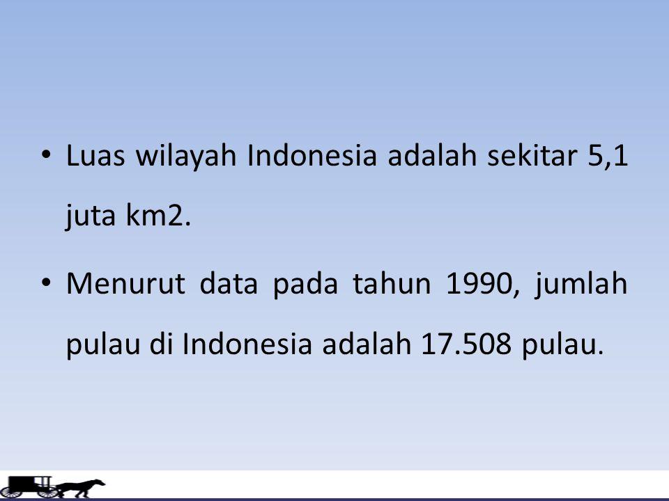 Luas wilayah Indonesia adalah sekitar 5,1 juta km2. Menurut data pada tahun 1990, jumlah pulau di Indonesia adalah 17.508 pulau.