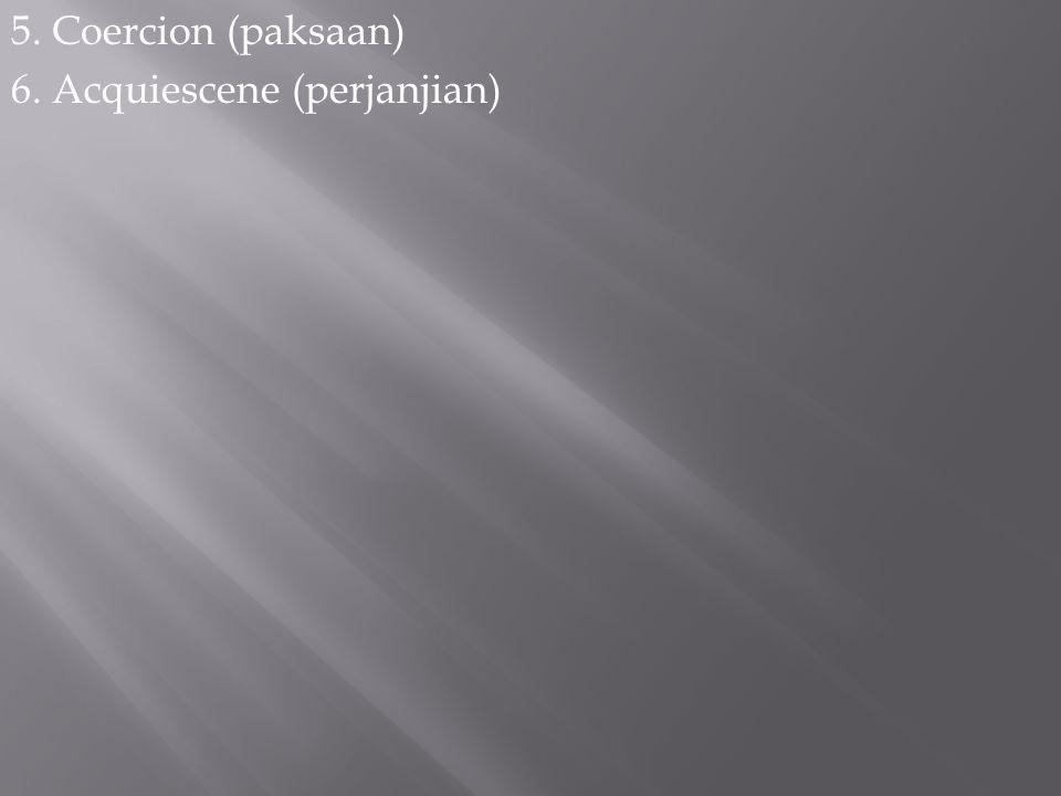 5. Coercion (paksaan) 6. Acquiescene (perjanjian)
