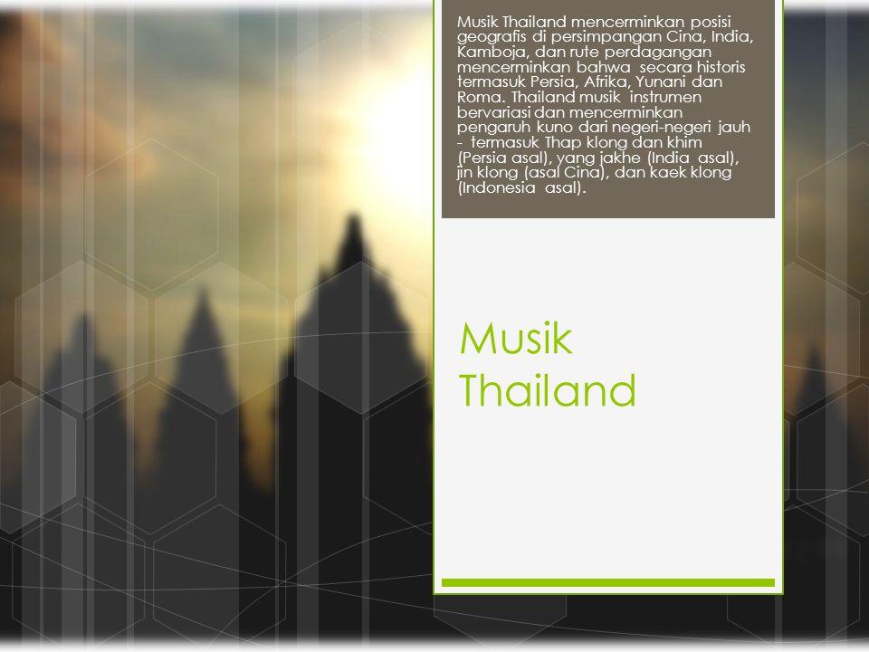 Musik Thailand Musik Thailand mencerminkan posisi geografis di persimpangan Cina, India, Kamboja, dan rute perdagangan mencerminkan bahwa secara histo