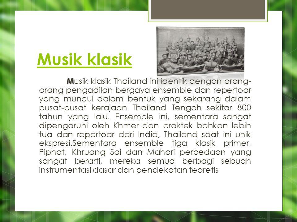 Musik klasik M M usik klasik Thailand ini identik dengan orang- orang pengadilan bergaya ensemble dan repertoar yang muncul dalam bentuk yang sekarang