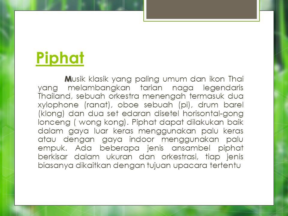 Piphat M M usik klasik yang paling umum dan ikon Thai yang melambangkan tarian naga legendaris Thailand, sebuah orkestra menengah termasuk dua xylopho