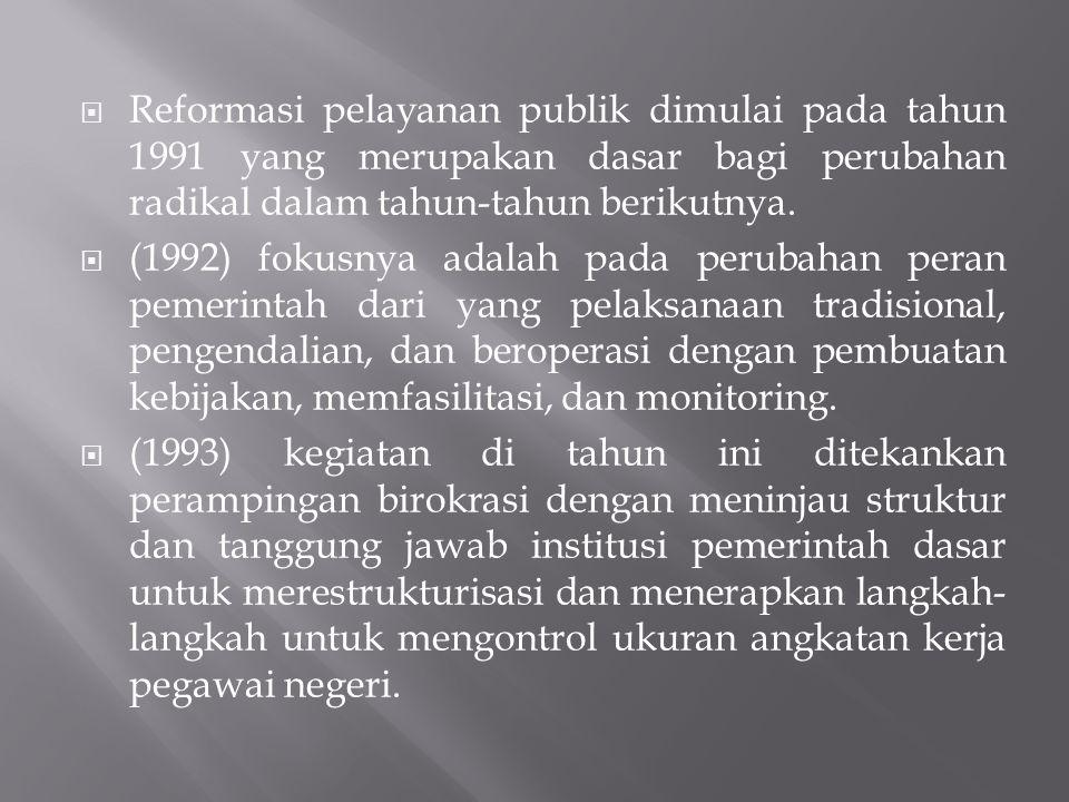  Reformasi pelayanan publik dimulai pada tahun 1991 yang merupakan dasar bagi perubahan radikal dalam tahun-tahun berikutnya.