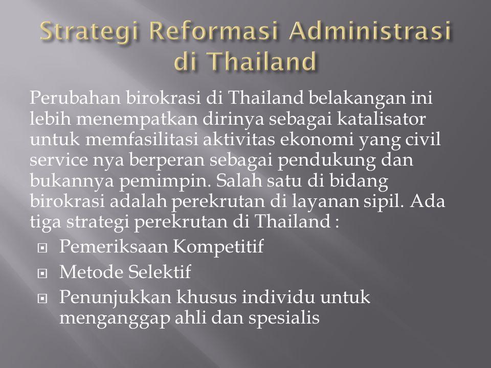 Perubahan birokrasi di Thailand belakangan ini lebih menempatkan dirinya sebagai katalisator untuk memfasilitasi aktivitas ekonomi yang civil service nya berperan sebagai pendukung dan bukannya pemimpin.