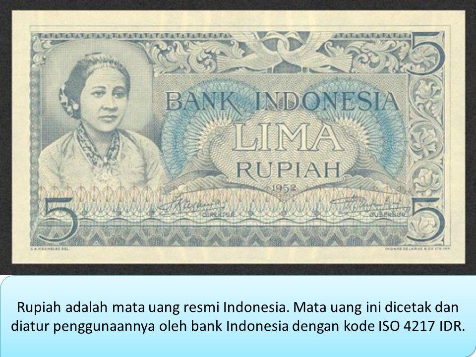 Rupiah adalah mata uang resmi Indonesia. Mata uang ini dicetak dan diatur penggunaannya oleh bank Indonesia dengan kode ISO 4217 IDR.