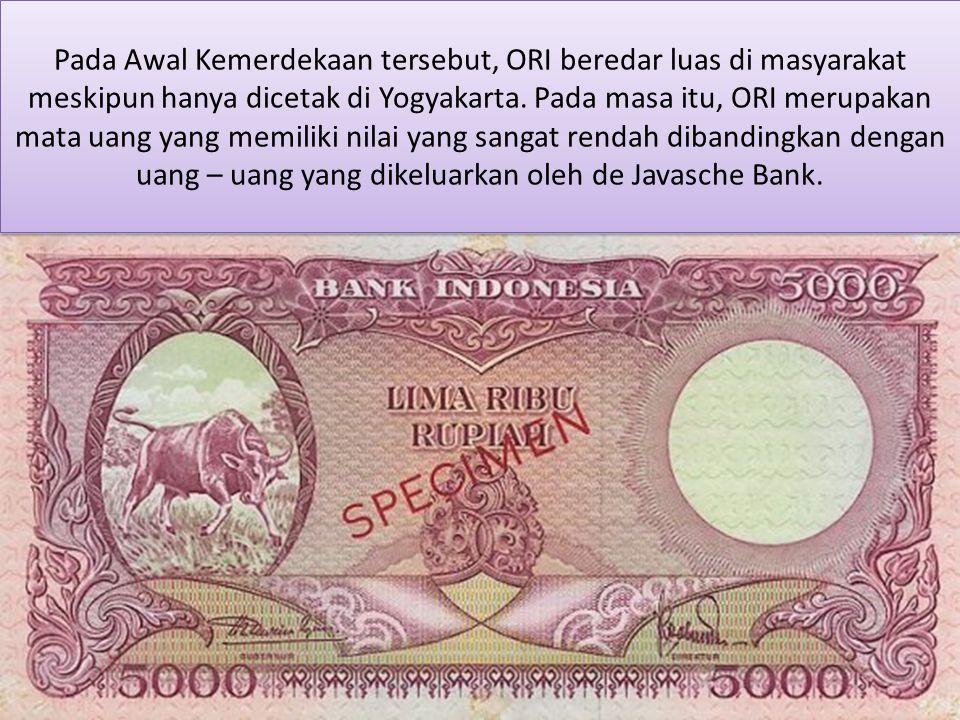 Pada Awal Kemerdekaan tersebut, ORI beredar luas di masyarakat meskipun hanya dicetak di Yogyakarta. Pada masa itu, ORI merupakan mata uang yang memil