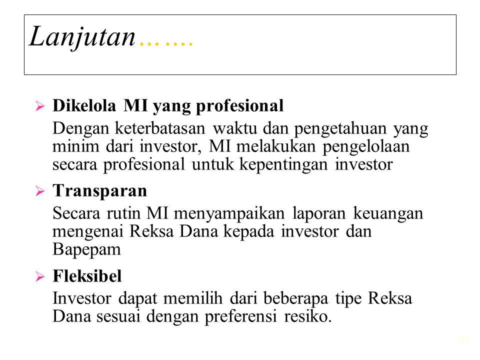 57 Lanjutan…….  Dikelola MI yang profesional Dengan keterbatasan waktu dan pengetahuan yang minim dari investor, MI melakukan pengelolaan secara prof