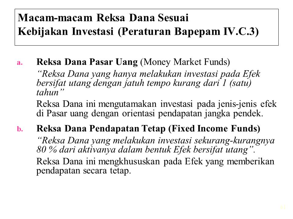 "61 Macam-macam Reksa Dana Sesuai Kebijakan Investasi (Peraturan Bapepam IV.C.3) a. Reksa Dana Pasar Uang (Money Market Funds) ""Reksa Dana yang hanya m"