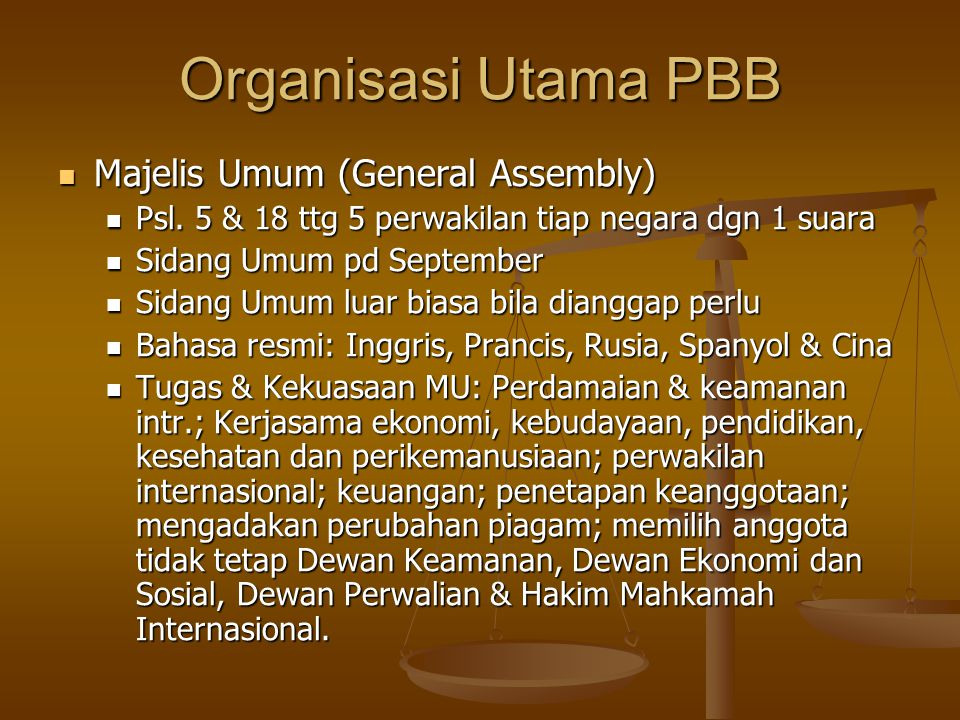 Organisasi Utama PBB Majelis Umum (General Assembly) Majelis Umum (General Assembly) Psl. 5 & 18 ttg 5 perwakilan tiap negara dgn 1 suara Psl. 5 & 18