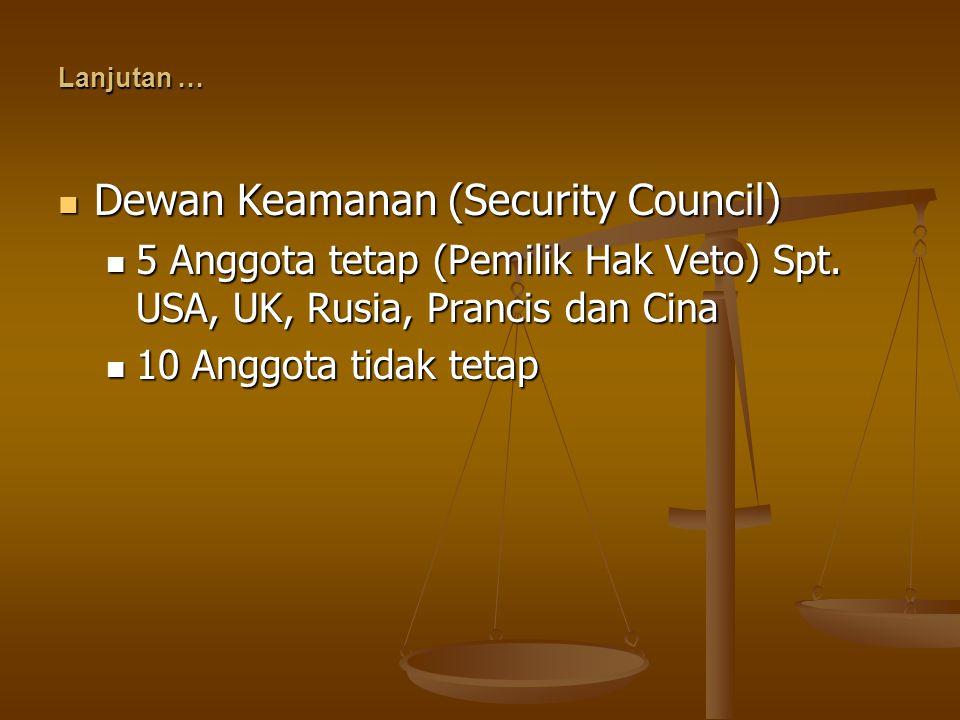 Lanjutan … Dewan Keamanan (Security Council) Dewan Keamanan (Security Council) 5 Anggota tetap (Pemilik Hak Veto) Spt. USA, UK, Rusia, Prancis dan Cin