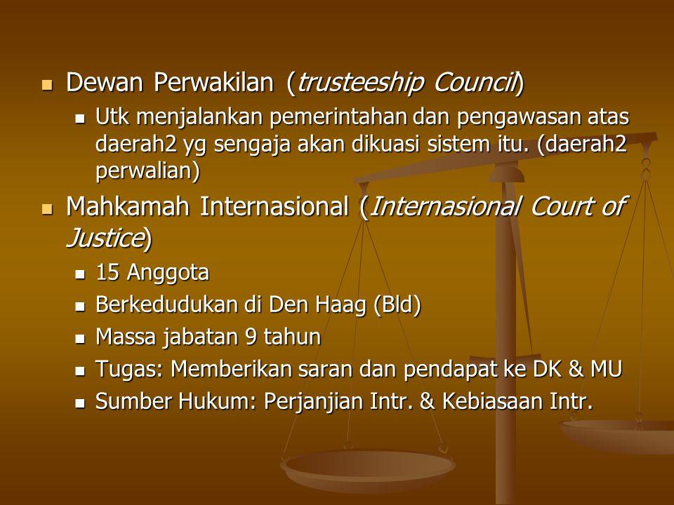 Dewan Perwakilan (trusteeship Council) Dewan Perwakilan (trusteeship Council) Utk menjalankan pemerintahan dan pengawasan atas daerah2 yg sengaja akan dikuasi sistem itu.