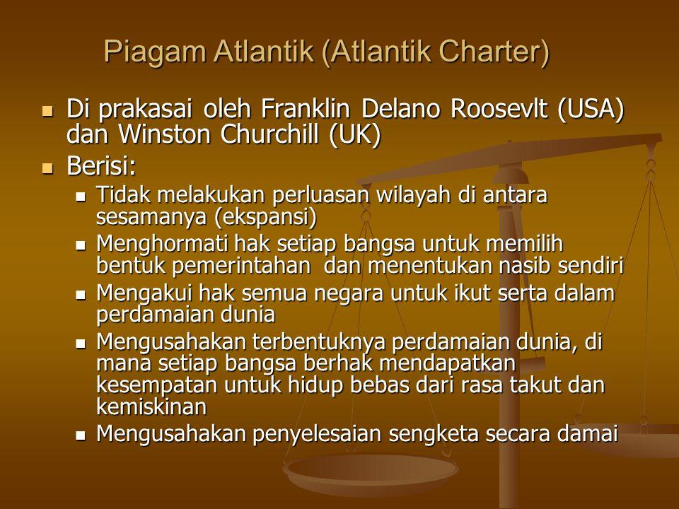 Piagam Atlantik (Atlantik Charter) Di prakasai oleh Franklin Delano Roosevlt (USA) dan Winston Churchill (UK) Di prakasai oleh Franklin Delano Roosevl