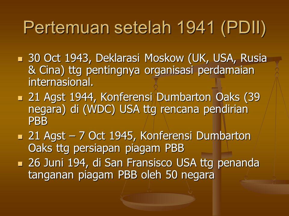 Pertemuan setelah 1941 (PDII) 30 Oct 1943, Deklarasi Moskow (UK, USA, Rusia & Cina) ttg pentingnya organisasi perdamaian internasional.