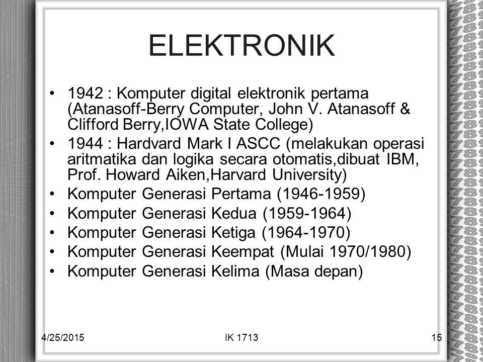 ELEKTRONIK 1942 : Komputer digital elektronik pertama (Atanasoff-Berry Computer, John V. Atanasoff & Clifford Berry,IOWA State College) 1944 : Hardvar