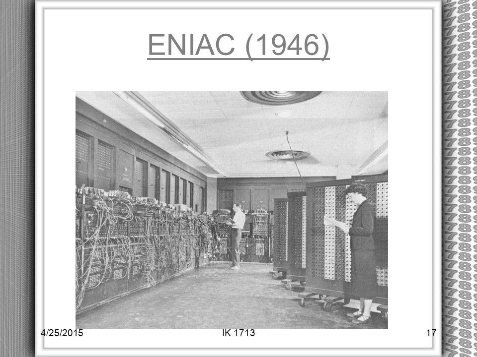 ENIAC (1946) 4/25/201517IK 1713