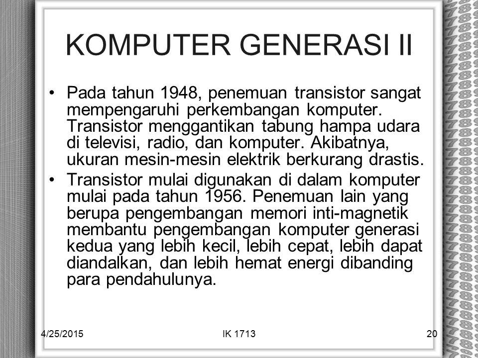 KOMPUTER GENERASI II Pada tahun 1948, penemuan transistor sangat mempengaruhi perkembangan komputer. Transistor menggantikan tabung hampa udara di tel