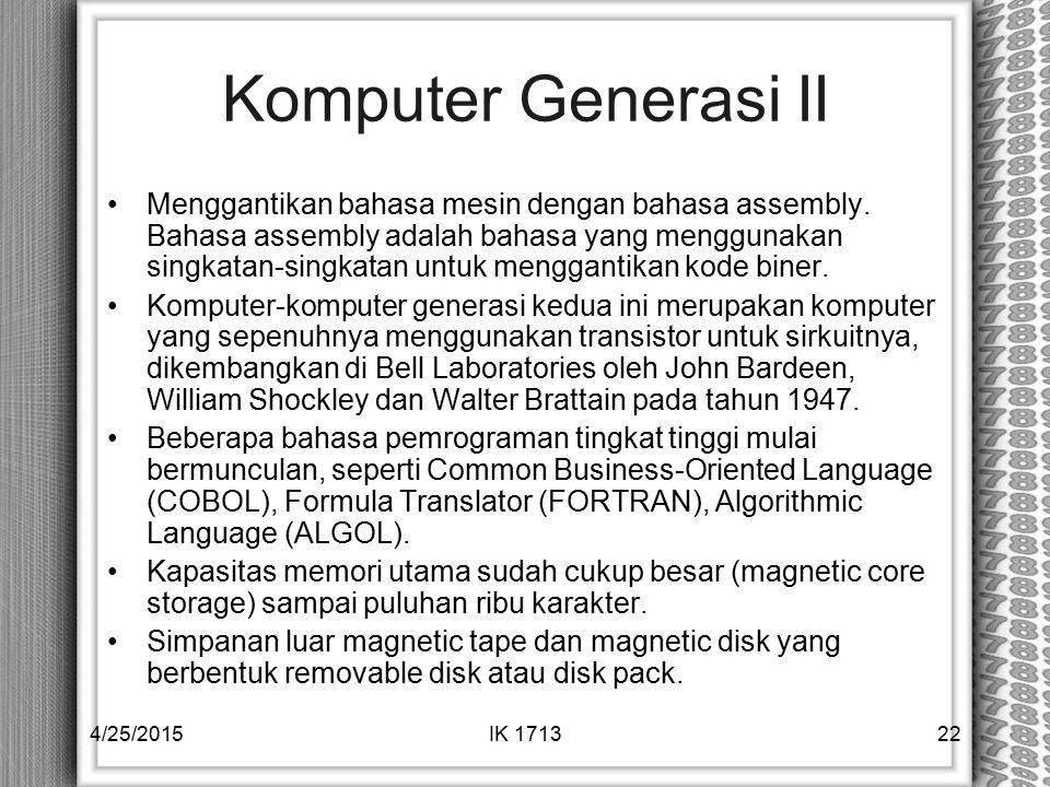 Komputer Generasi II Menggantikan bahasa mesin dengan bahasa assembly. Bahasa assembly adalah bahasa yang menggunakan singkatan-singkatan untuk mengga