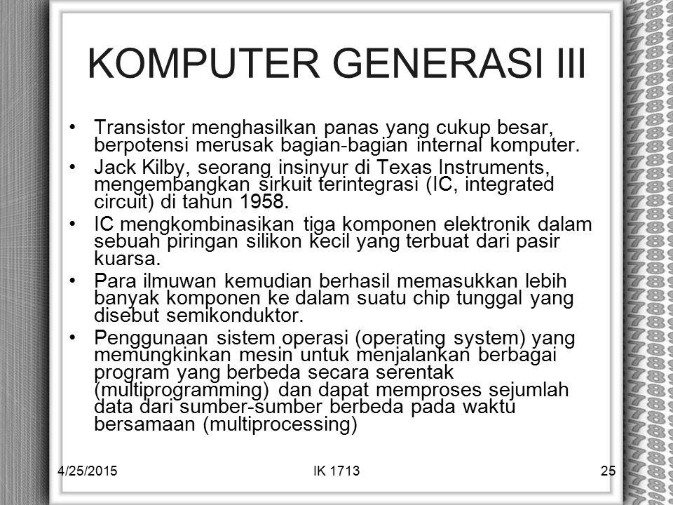 KOMPUTER GENERASI III Transistor menghasilkan panas yang cukup besar, berpotensi merusak bagian-bagian internal komputer. Jack Kilby, seorang insinyur