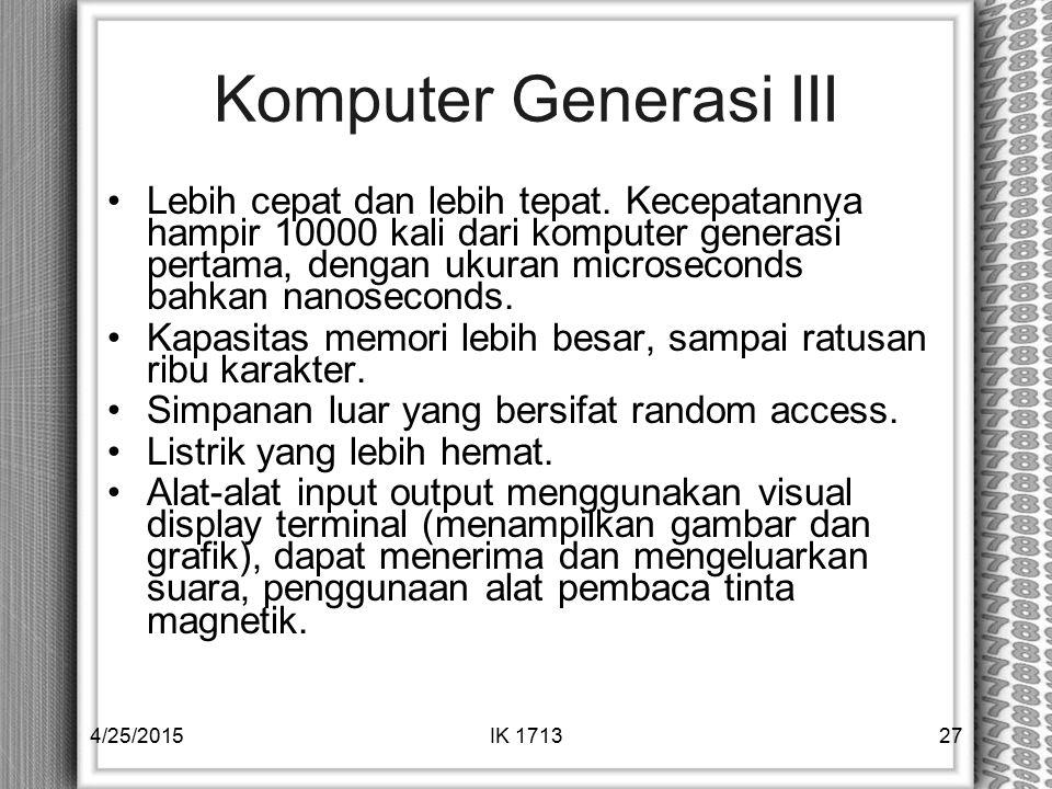 Komputer Generasi III Lebih cepat dan lebih tepat. Kecepatannya hampir 10000 kali dari komputer generasi pertama, dengan ukuran microseconds bahkan na