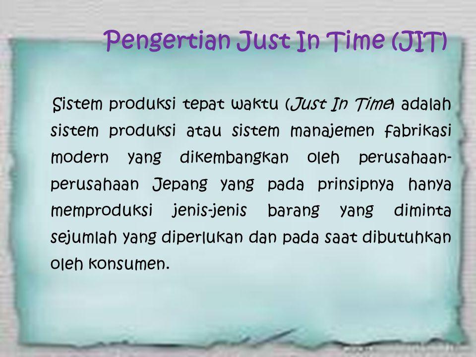 Just in Time dikembangkan oleh Toyota Motor Corporation tahun 1973. Tujuan utamanya adalah pengurangan biaya atau perbaikan produktivitas dengan mengh