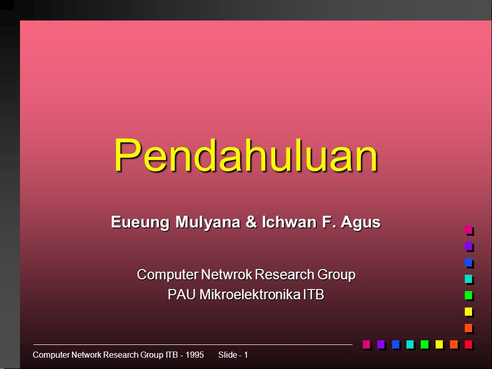 Computer Network Research Group ITB - 1995Slide - 12 Enkapulasi Data dalam TCP/IP header Network Access Application Transport Internet