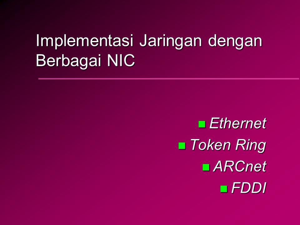 Implementasi Jaringan dengan Berbagai NIC n Ethernet n Token Ring n ARCnet n FDDI